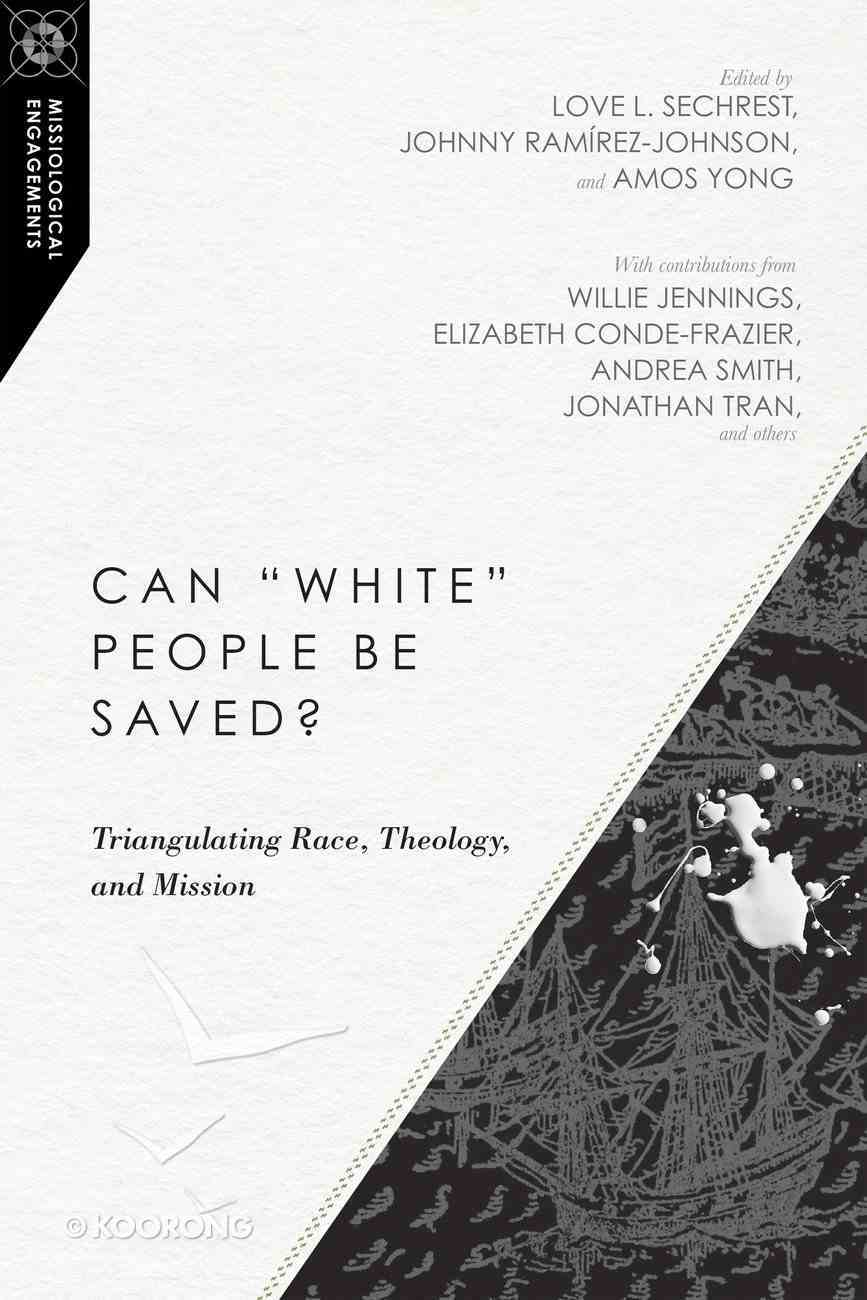 """Can """"White"""" People Be Saved? - Triangulating Race, Theology, and Mission (Missiological Engagements Series) eBook"""