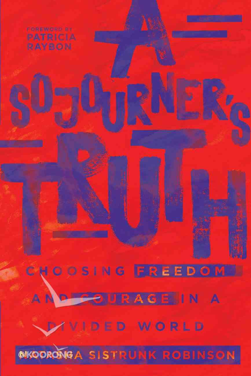 A Sojourner's Truth: Choosing Freedom and Courage in a Divided World eBook