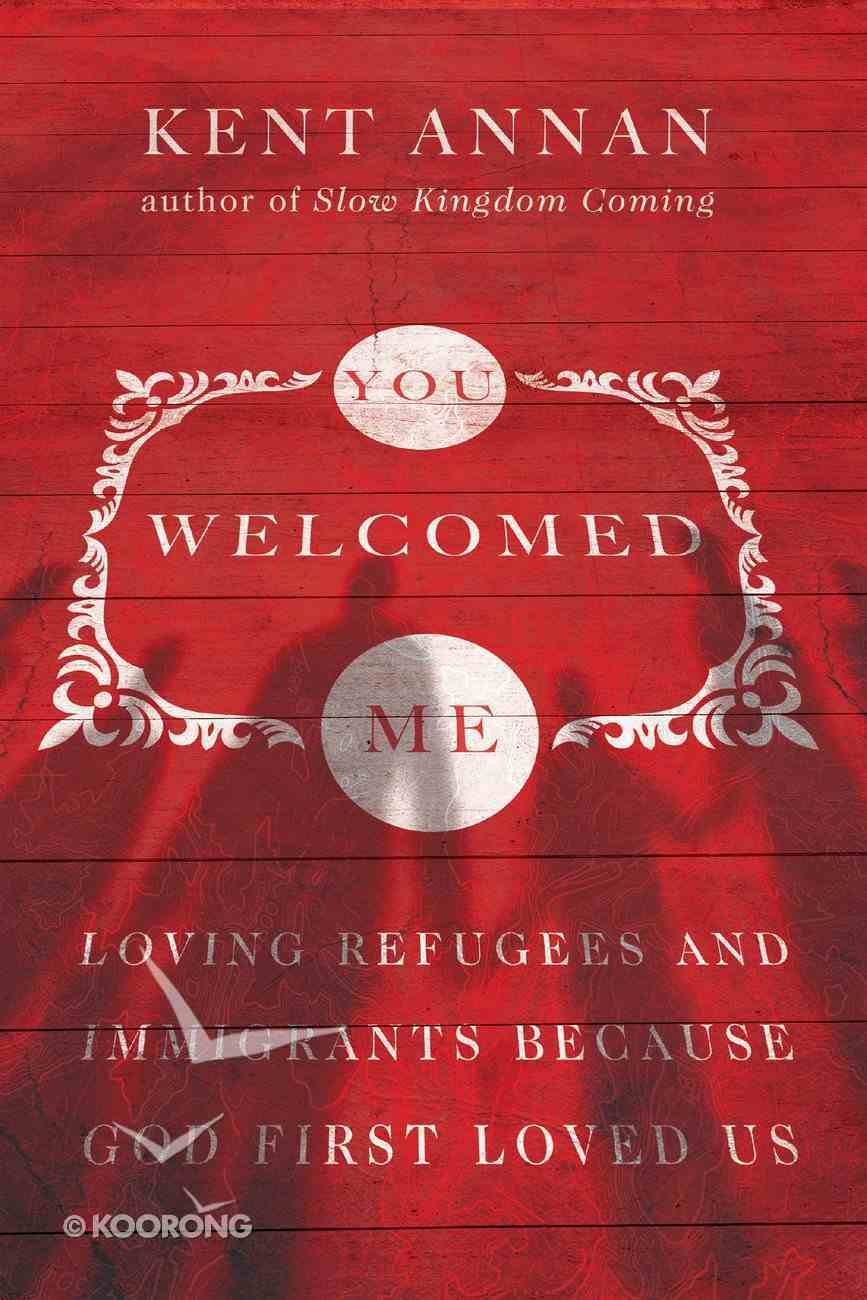 You Welcomed Me: Loving Refugees and Immigrants Because God First Loved Us eBook