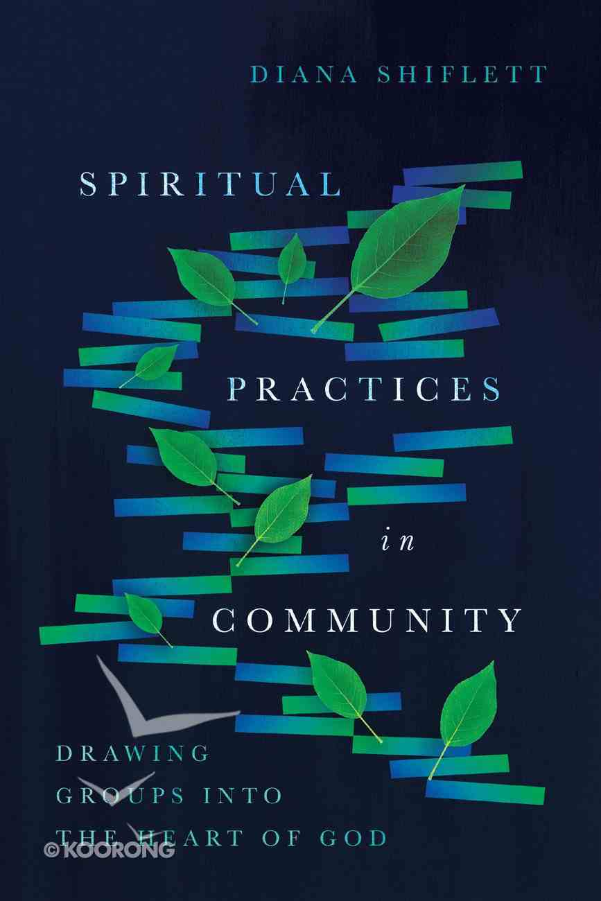 Spiritual Practices in Community: Drawing Groups Into the Heart of God eBook