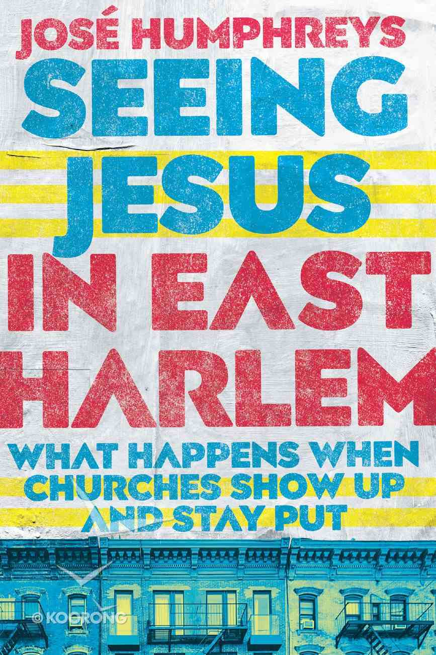 Seeing Jesus in East Harlem: What Happens When Churches Show Up and Stay Put eBook