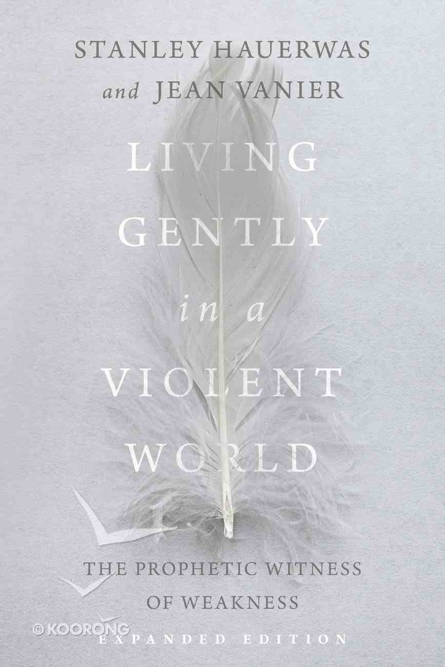 Living Gently in a Violent World: The Prophectic Witness of Weakness eBook