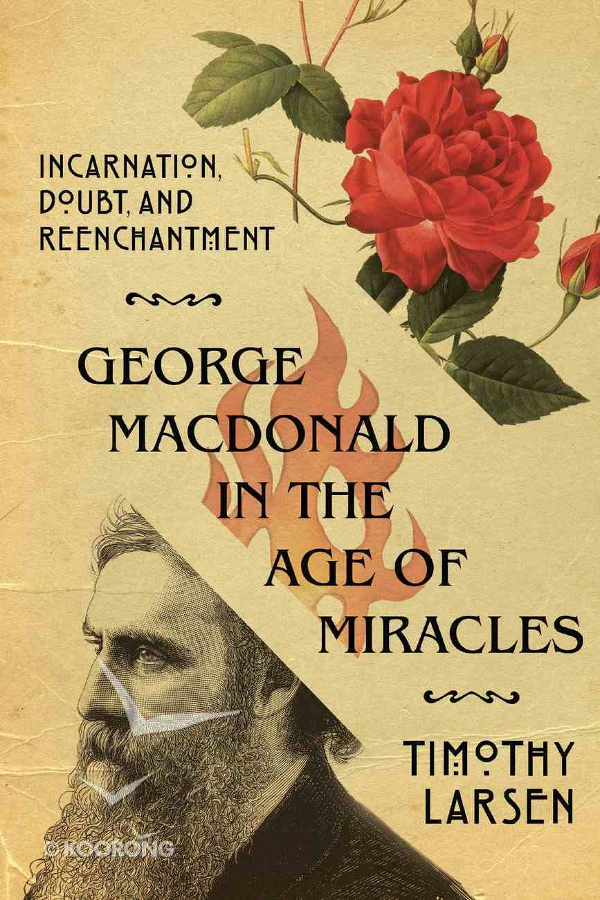 George Macdonald in the Age of Miracles: Incarnation, Doubt, and Reenchantment eBook