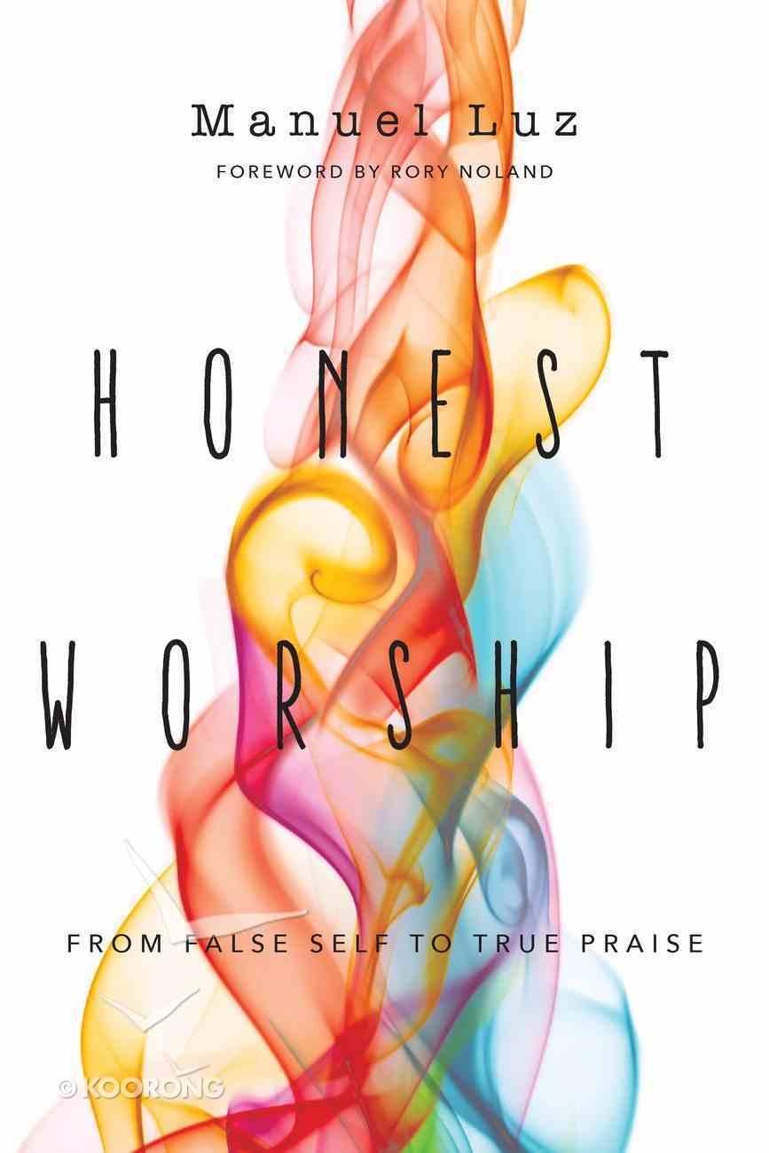 Honest Worship: From False Self to True False eBook