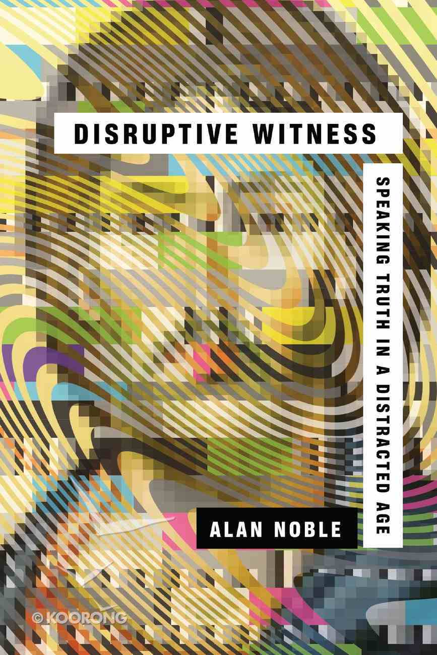Disruptive Witness: Speaking Truth in a Distracted Age eBook