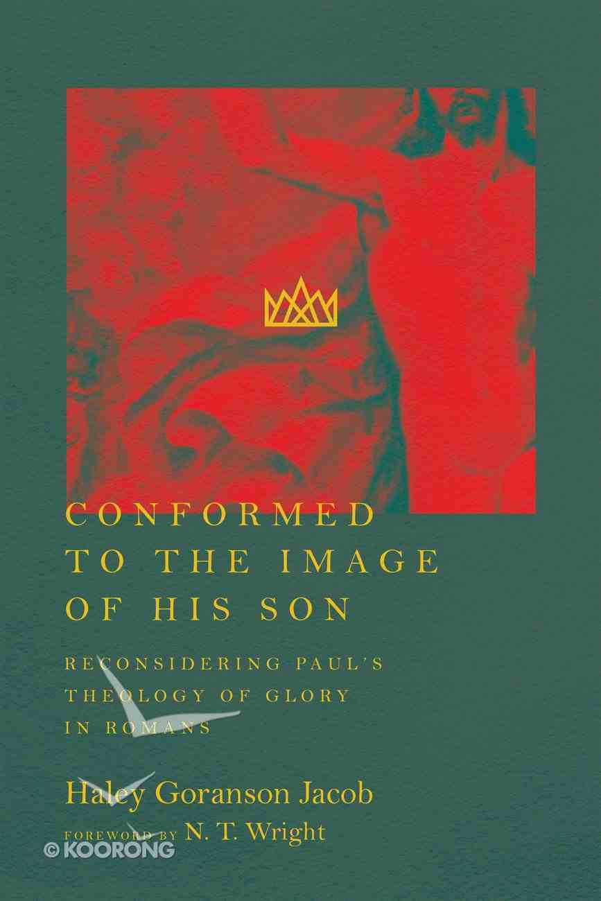 Conformed to the Image of His Son: Reconsidering Paul's Theology of Glory in Romans eBook
