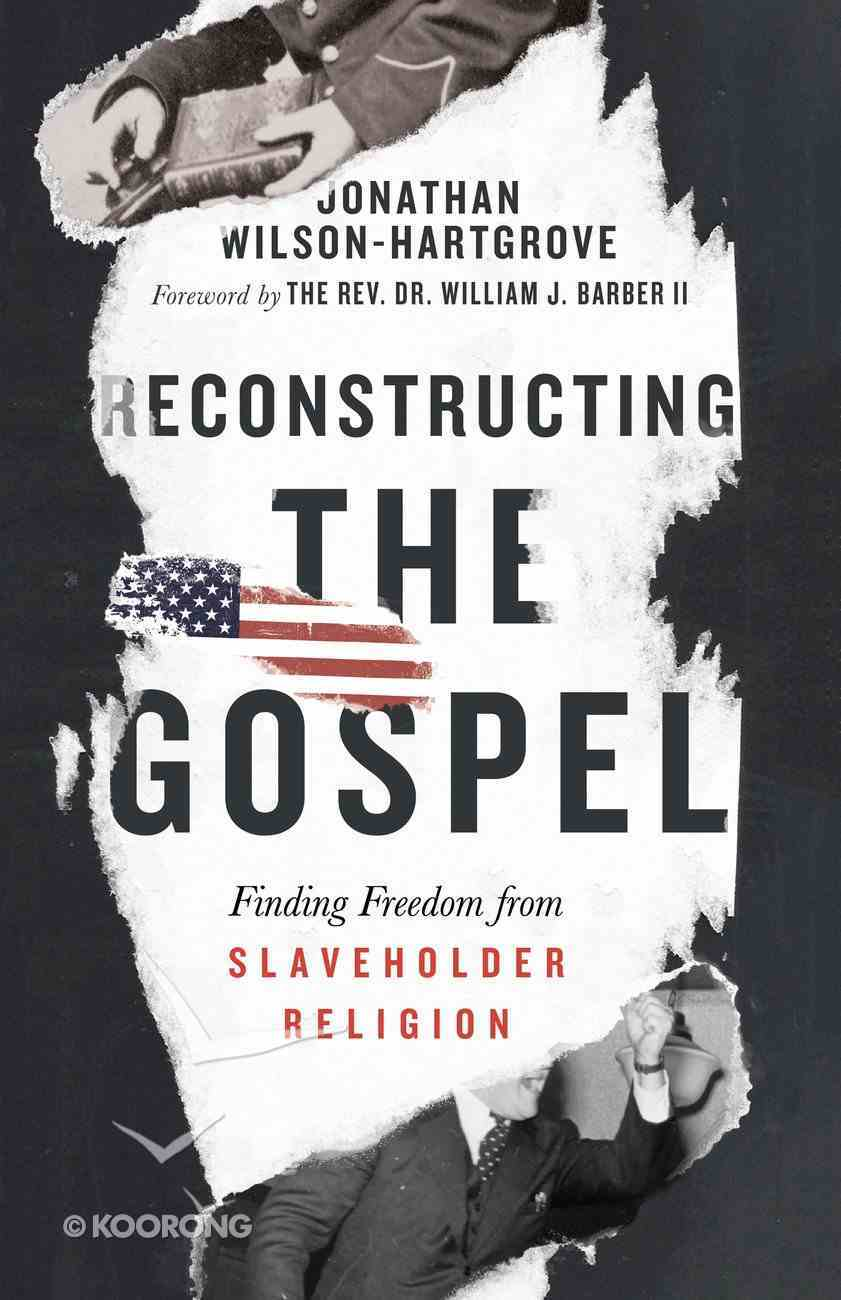 Reconstructing the Gospel: Finding Freedom From Slaveholder Religion eBook