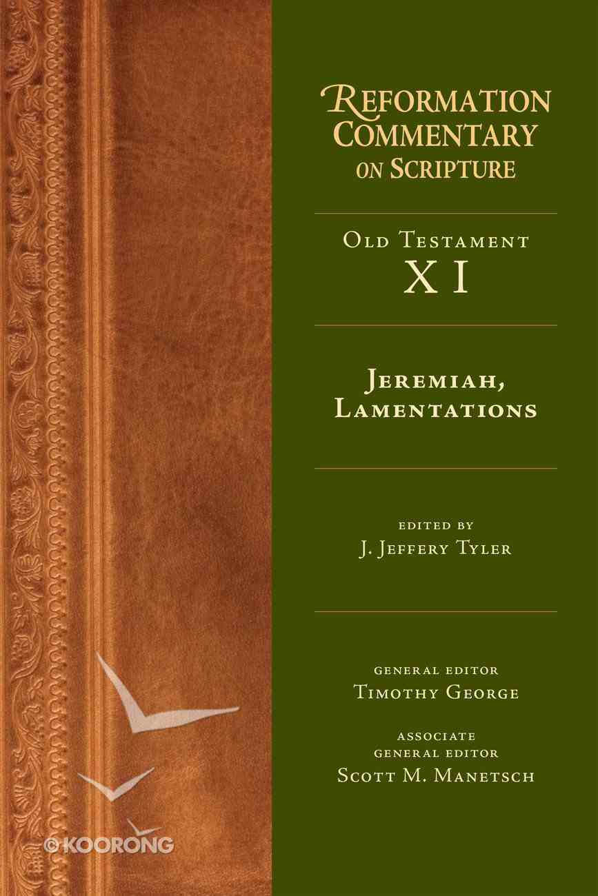 Jeremiah, Lamentations (Reformation Commentary On Scripture Series) eBook