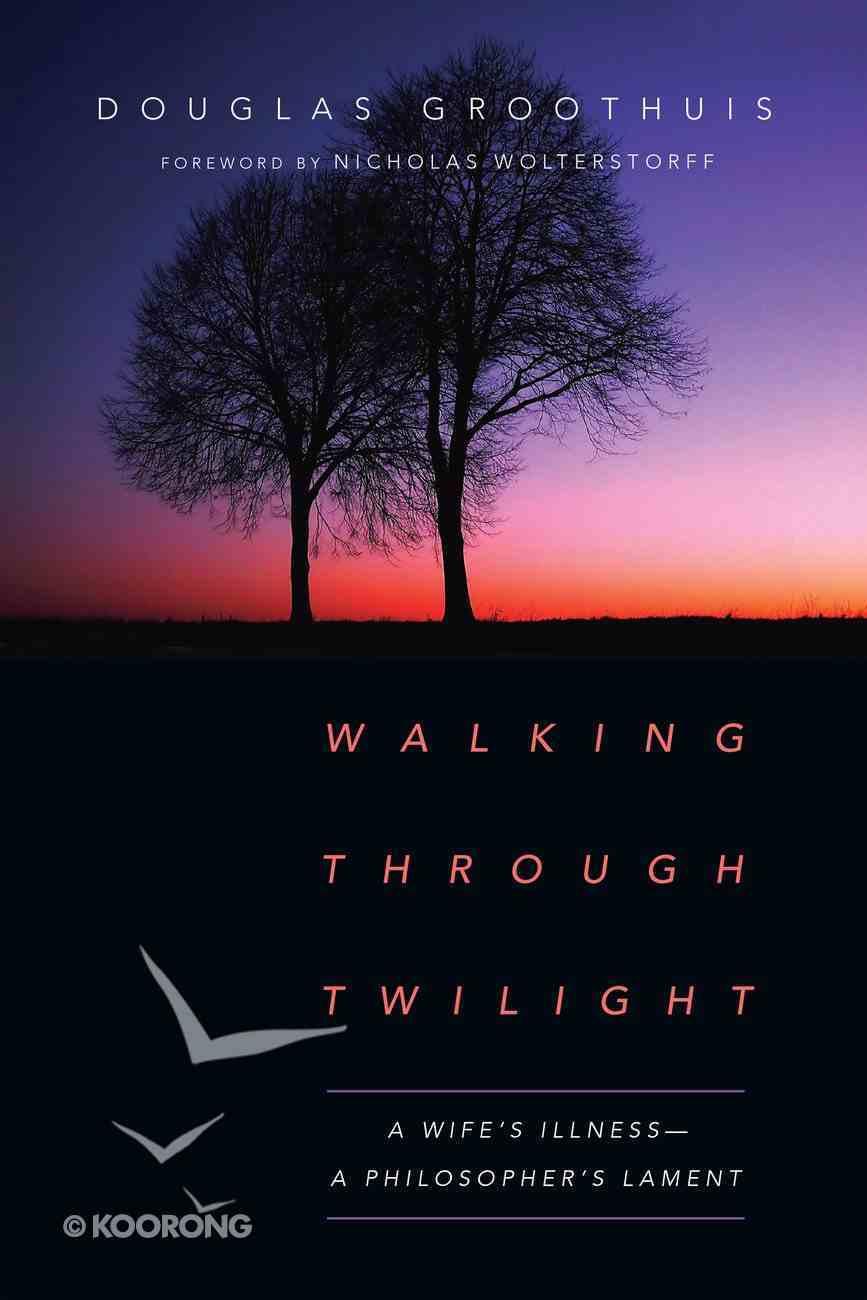 Walking Through Twilight: A Wife's Illness--A Philosopher's Lament eBook