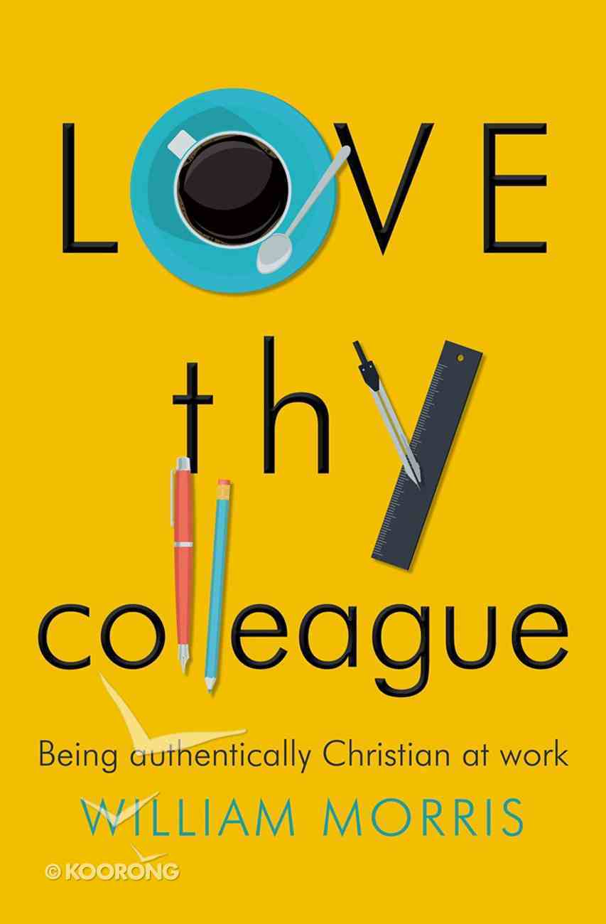 Love Thy Colleague: Being Authentically Christian At Work eBook