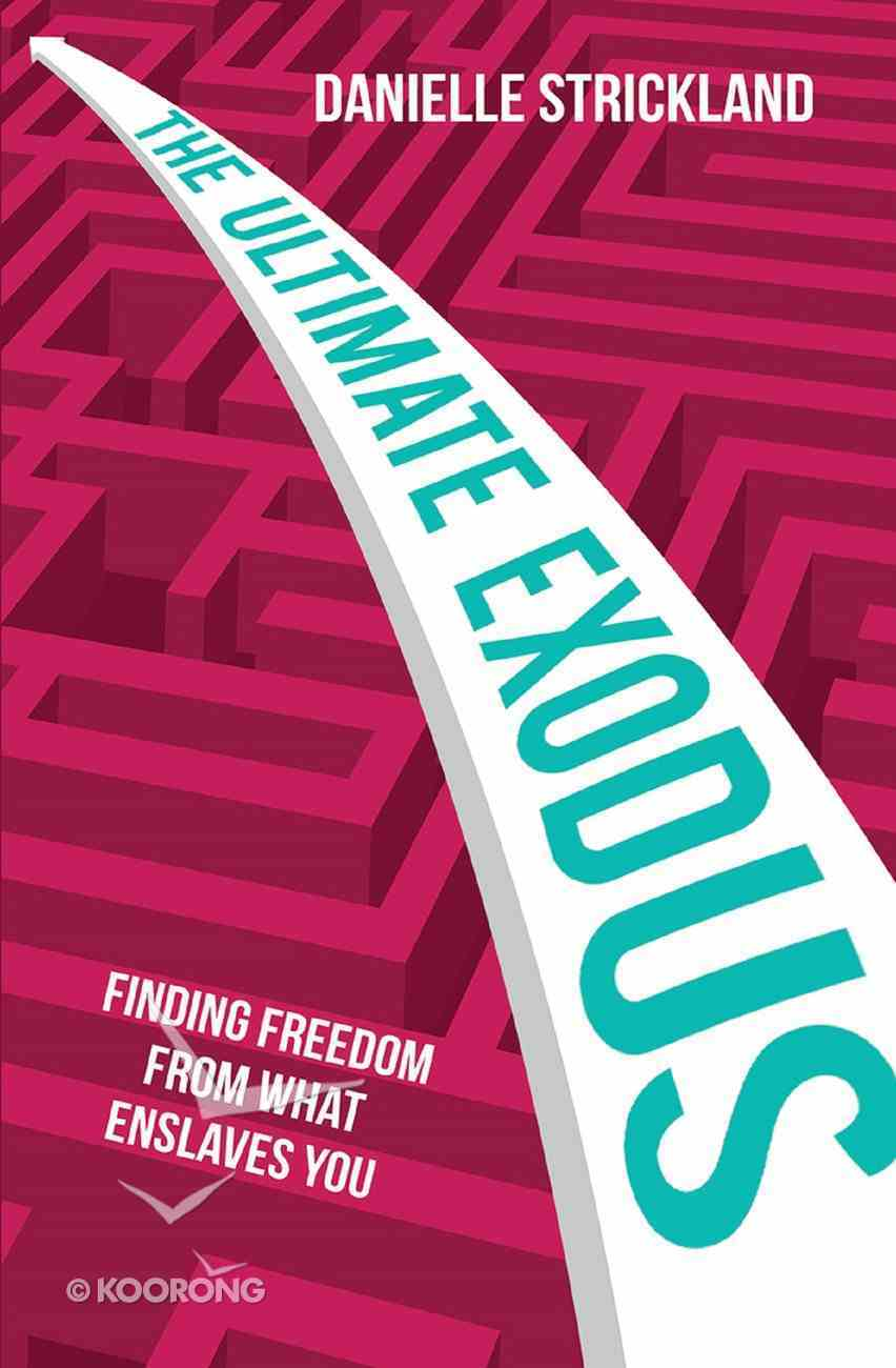 Ultimate Exodus: The Finding Freedom From What Enslaves You eBook