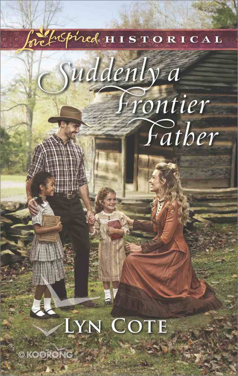Suddenly a Frontier Father (Frontier Brides) (Love Inspired Series Historical) Mass Market