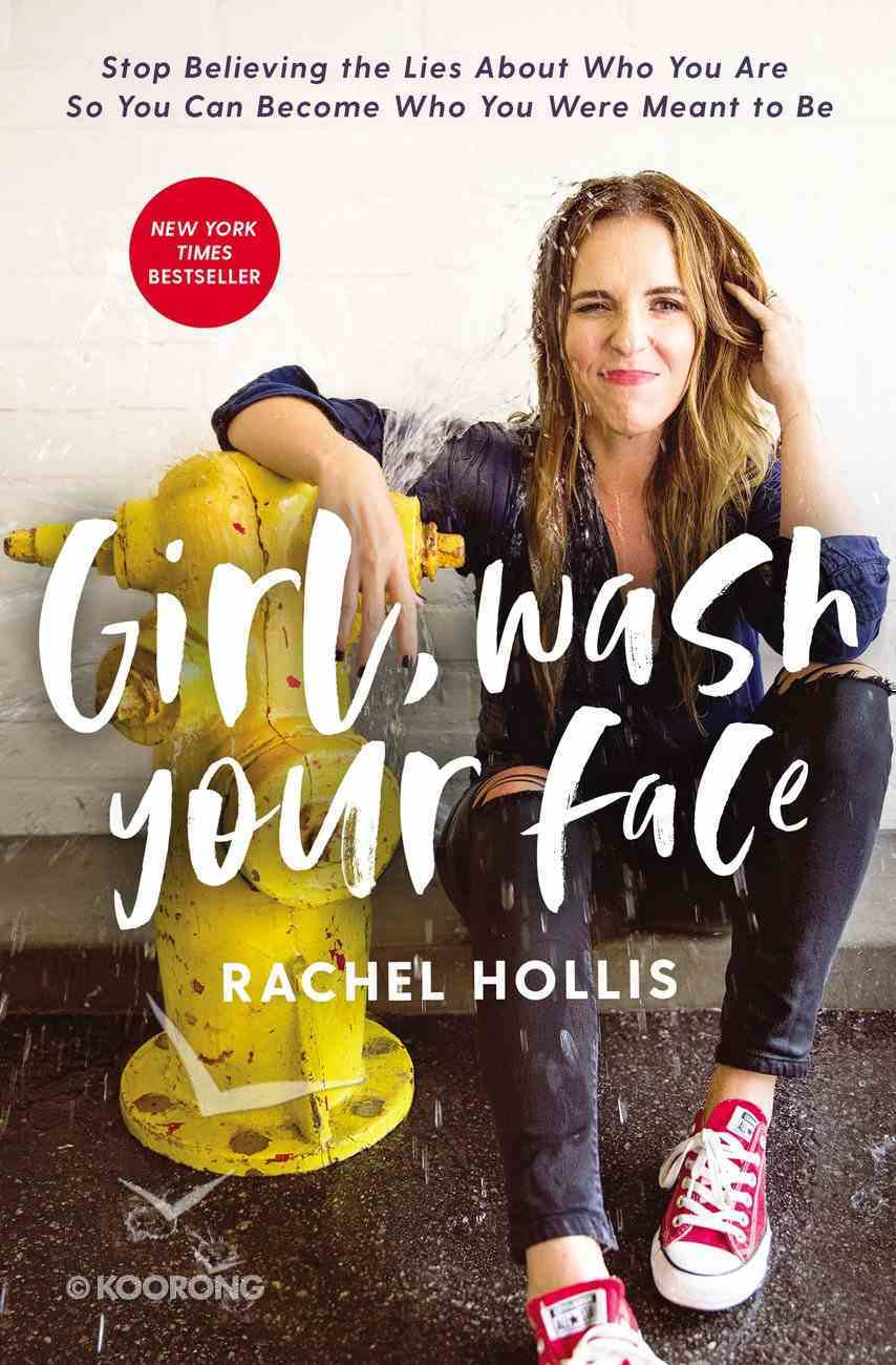 Girl, Wash Your Face: Stop Believing the Lies About Who You Are So You Can Become Who You Were Meant to Be eBook