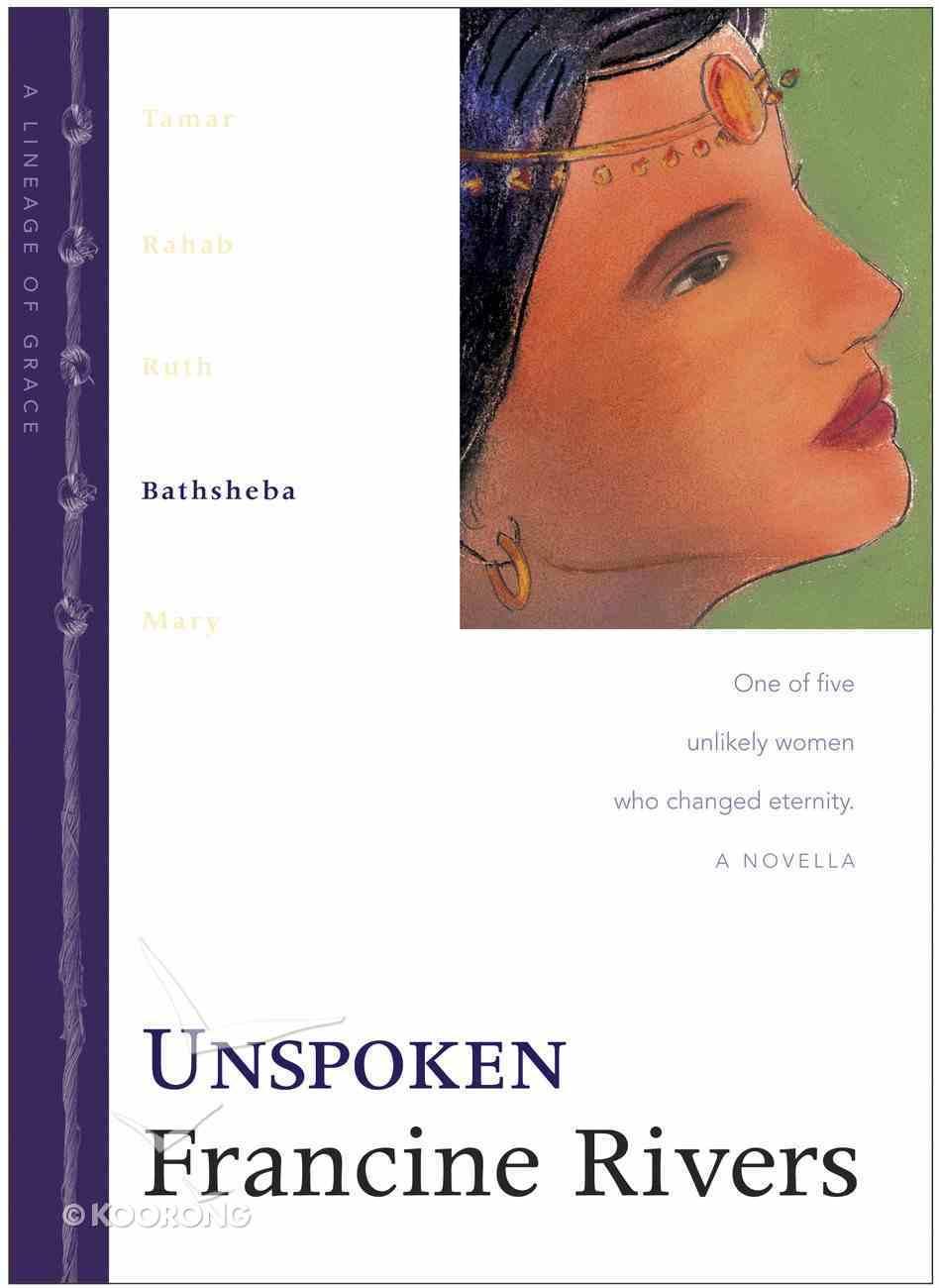 Unspoken (Bathsheba) (#04 in Lineage Of Grace Series) eBook