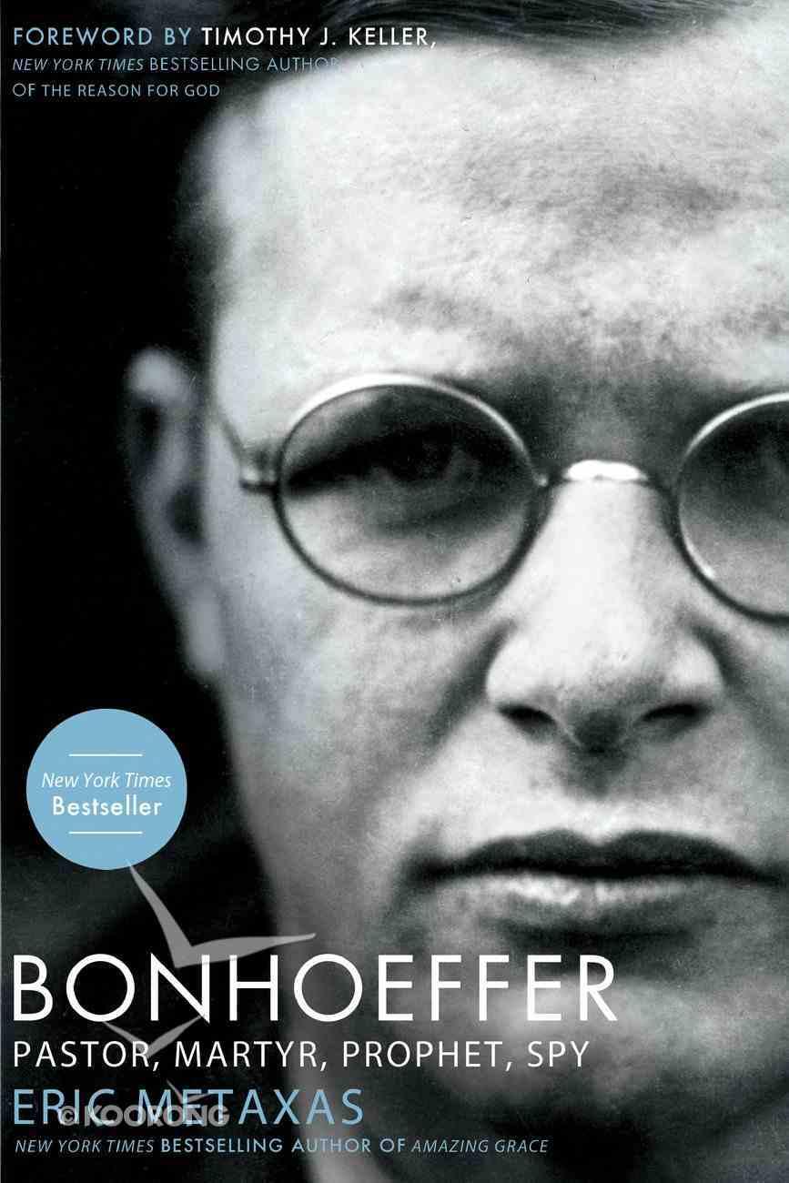 Bonhoeffer: Pastor, Martyr, Prophet, Spy eBook