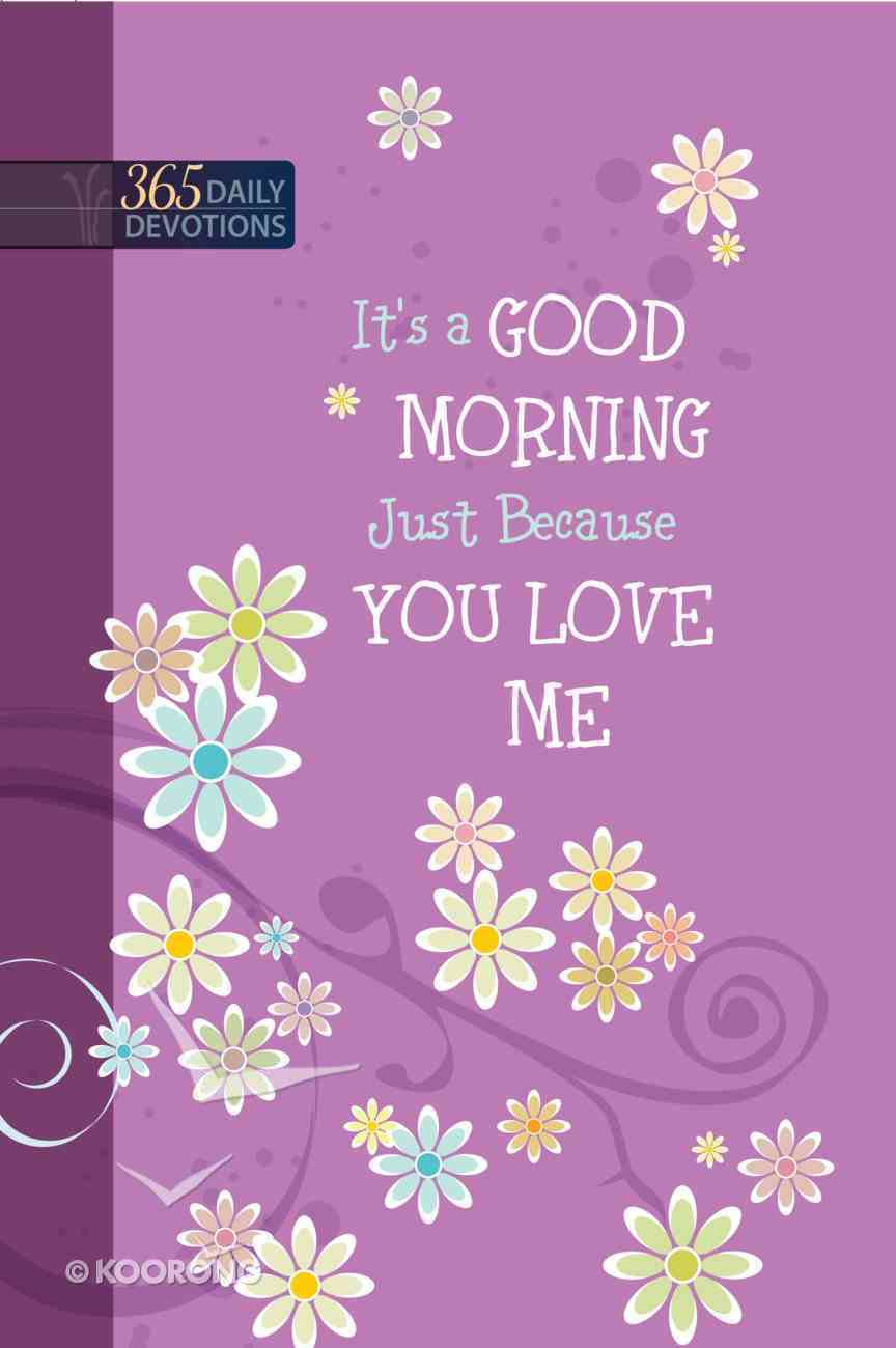 It's a Good Morning Just Because You Love Me (One Year Devotional) eBook