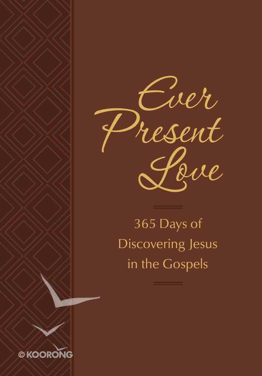 Ever Present Love: 365 Days of Discovering Jesus in the Gospels eBook