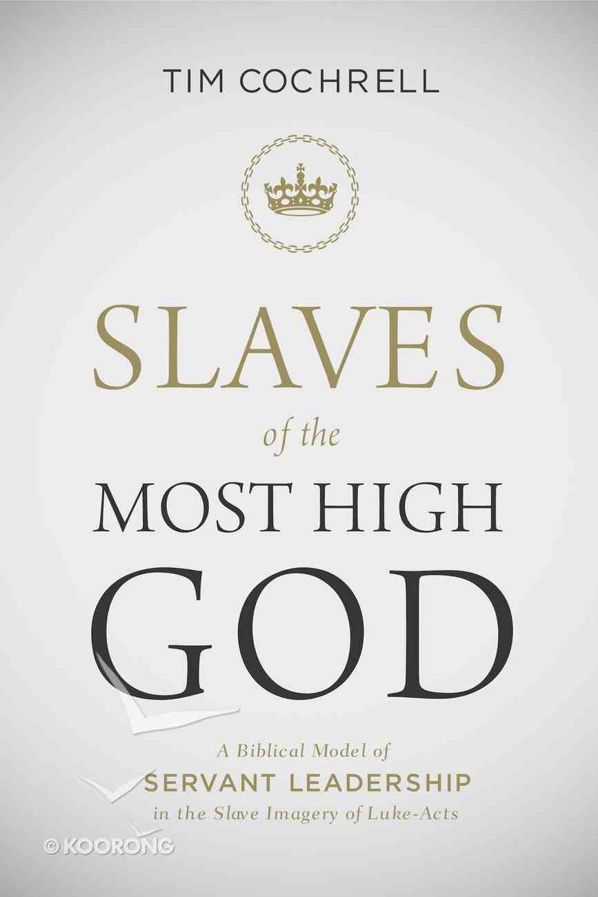 Slaves of the Most High God: A Biblical Model of Servant Leadership in the Slave-Imagery of Luke-Acts (101 Questions About The Bible Kingstone Comics Series) eBook