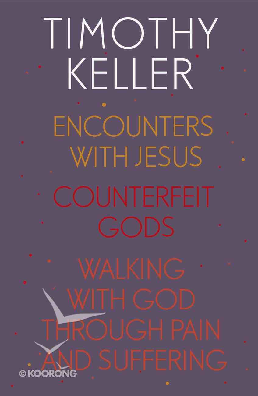Timothy Keller: Encounters With Jesus, Counterfeit Gods and Walking With God Through Pain and Suffering eBook