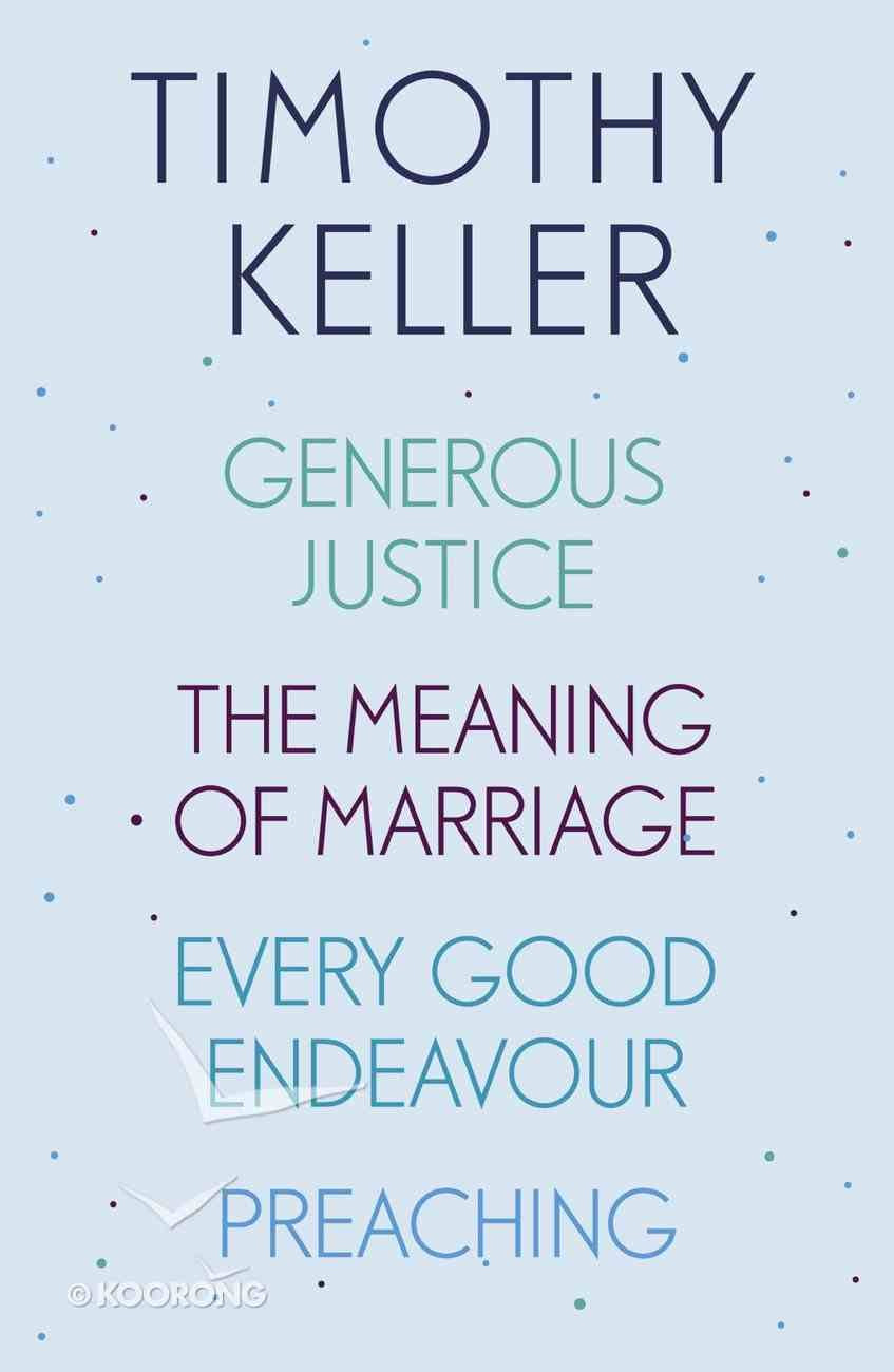Timothy Keller: Generous Justice, the Meaning of Marriage, Every Good Endeavour, Preaching eBook