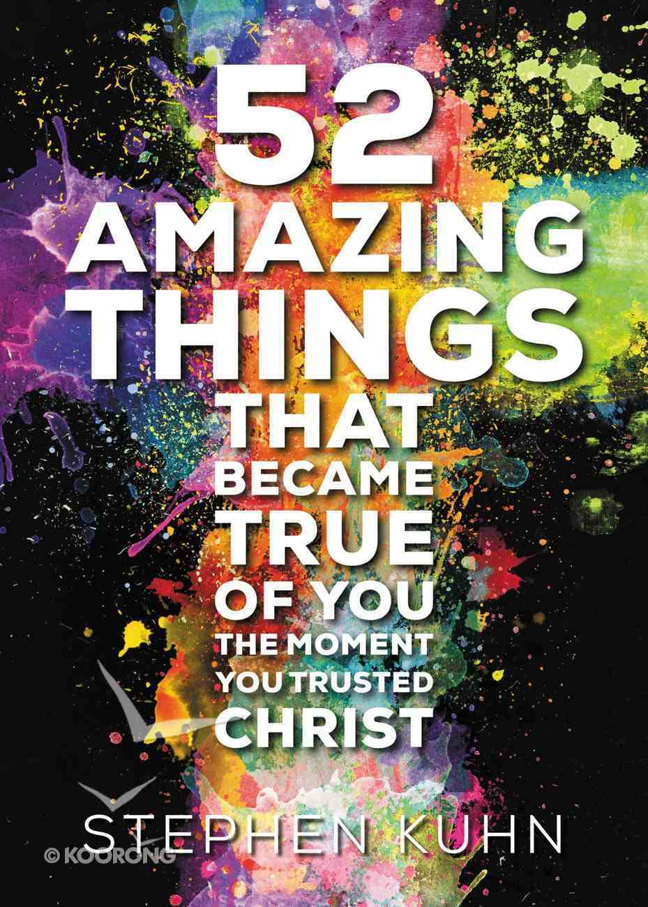 52 Amazing Things That Became True of You the Moment You Trusted Christ eBook