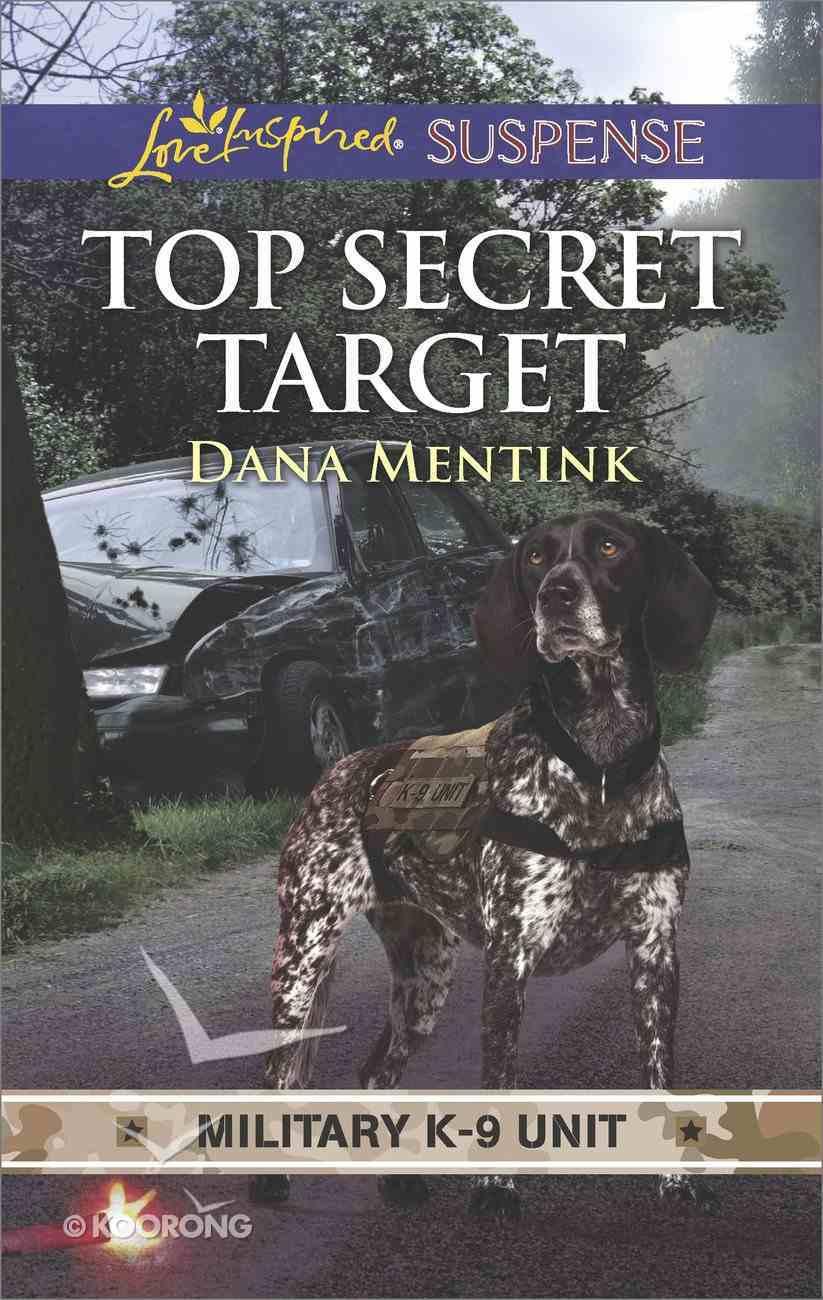 Top Secret Target (Military K-9 Unit) (Love Inspired Suspense Series) eBook