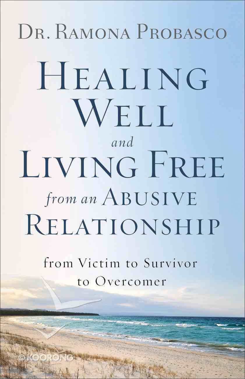 Healing Well and Living Free From An Abusive Relationship eBook