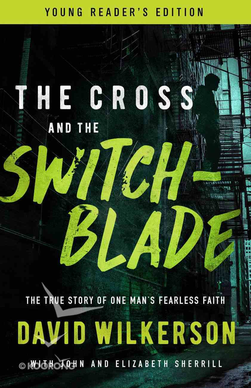 Cross and the Switchblade, the - the True Story of One Man's Fearless Faith (Young Readers Edition Series) eBook