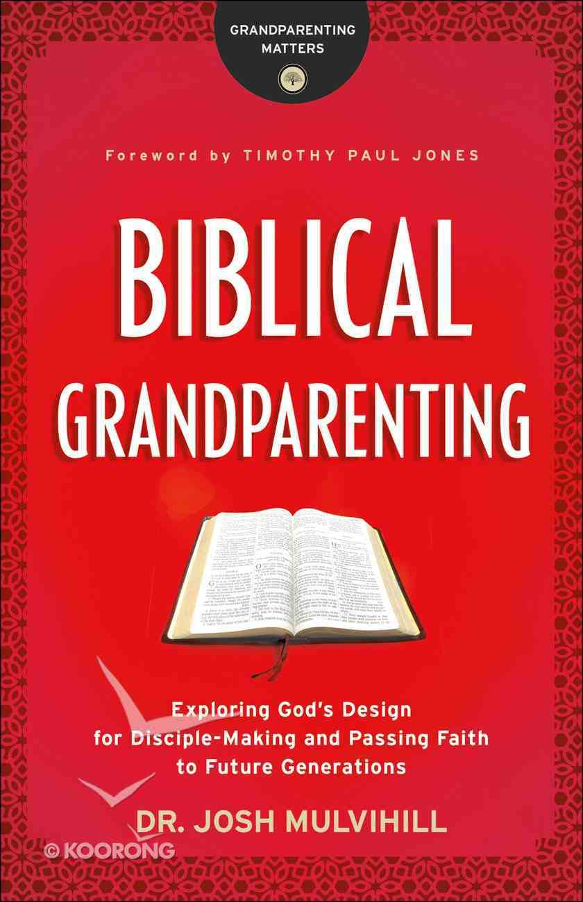 Biblical Grandparenting (Grandparenting Matters) eBook