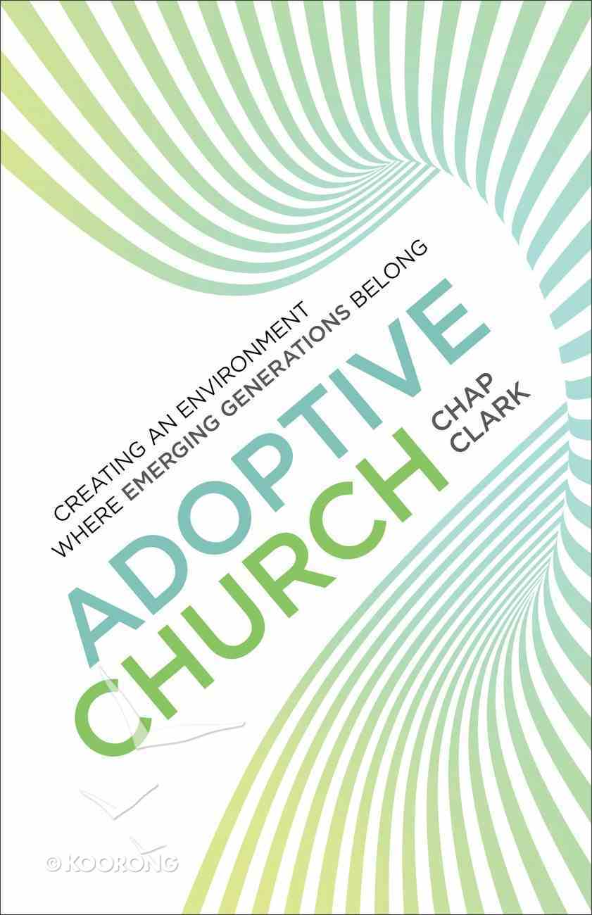 Adoptive Church (Youth, Family, and Culture) (Youth, Family And Culture Series) eBook