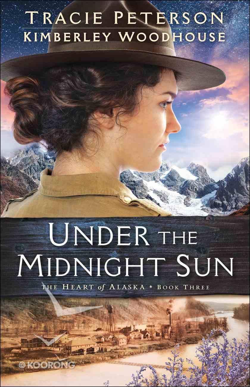 Under the Midnight Sun (The Heart of Alaska Book #3) (#03 in The Heart Of Alaska Series) eBook