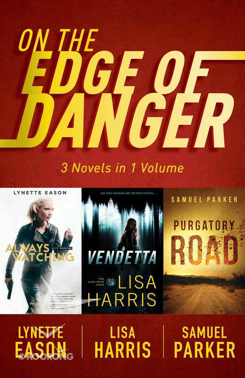 On the Edge of Danger: Always Watching - Lynette Eason; Vendetta - Lisa Harris; Purgatory Road - Samuel Parker eBook