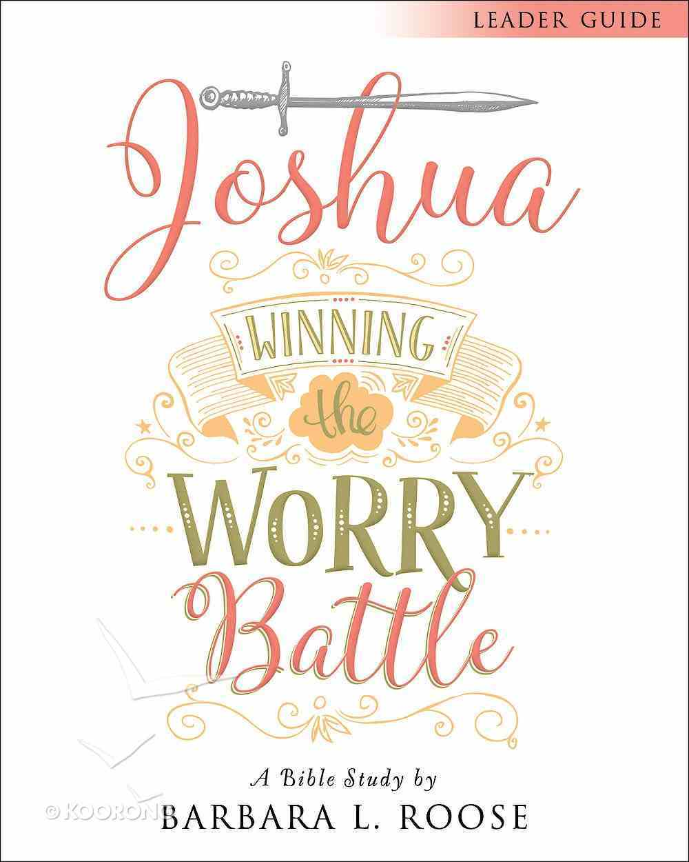 Joshua - Women's Bible Study: Winning the Worry Battle (Leader Guide) Paperback
