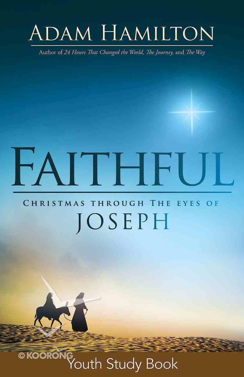 Faithful: Christmas Through the Eyes of Joseph (Youth Study Book) eBook