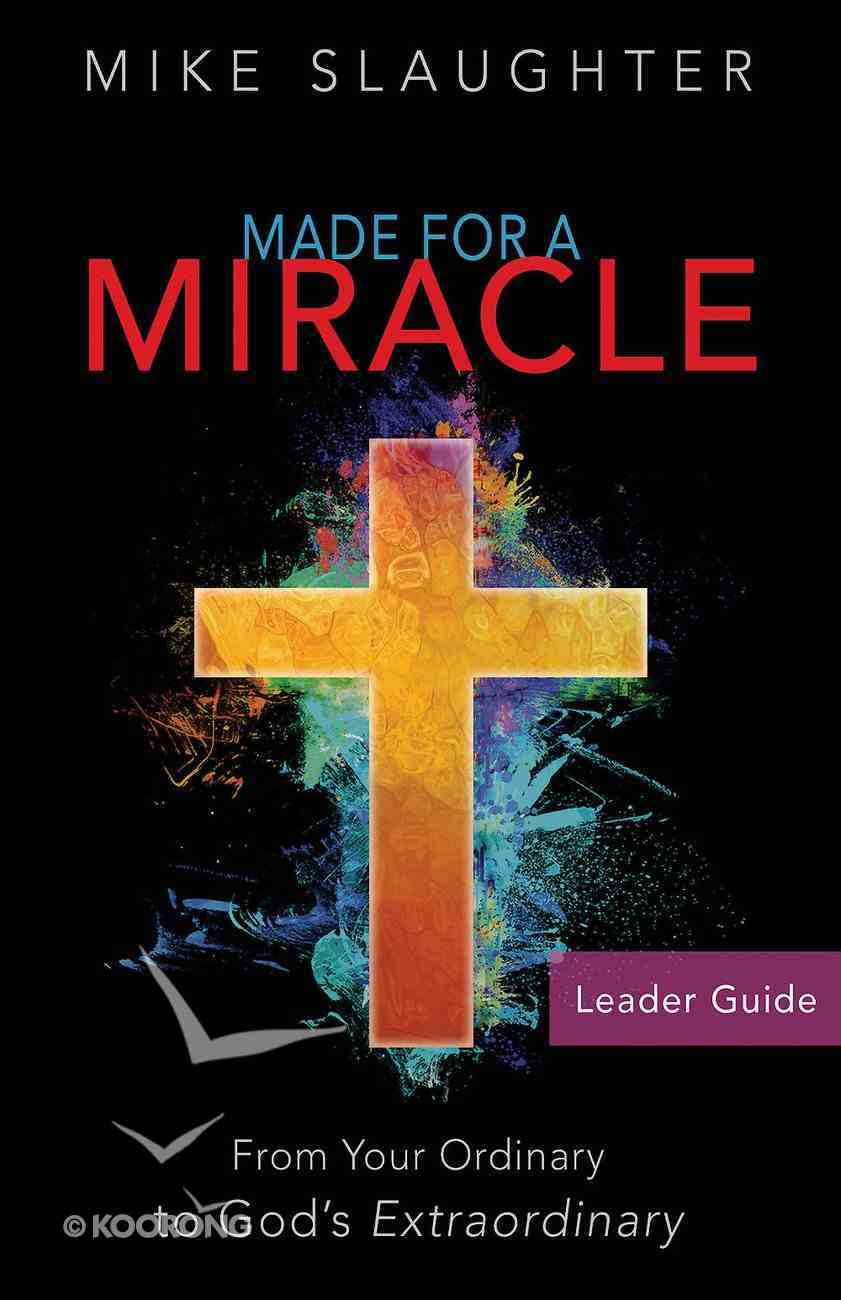Made For a Miracle: From Your Ordinary to God's Extraodinary (Leader Guide) eBook