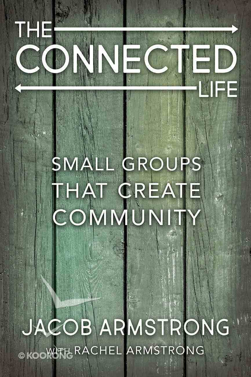 Connected Life, The: Small Groups That Create Community (The Connected Life Series) eBook