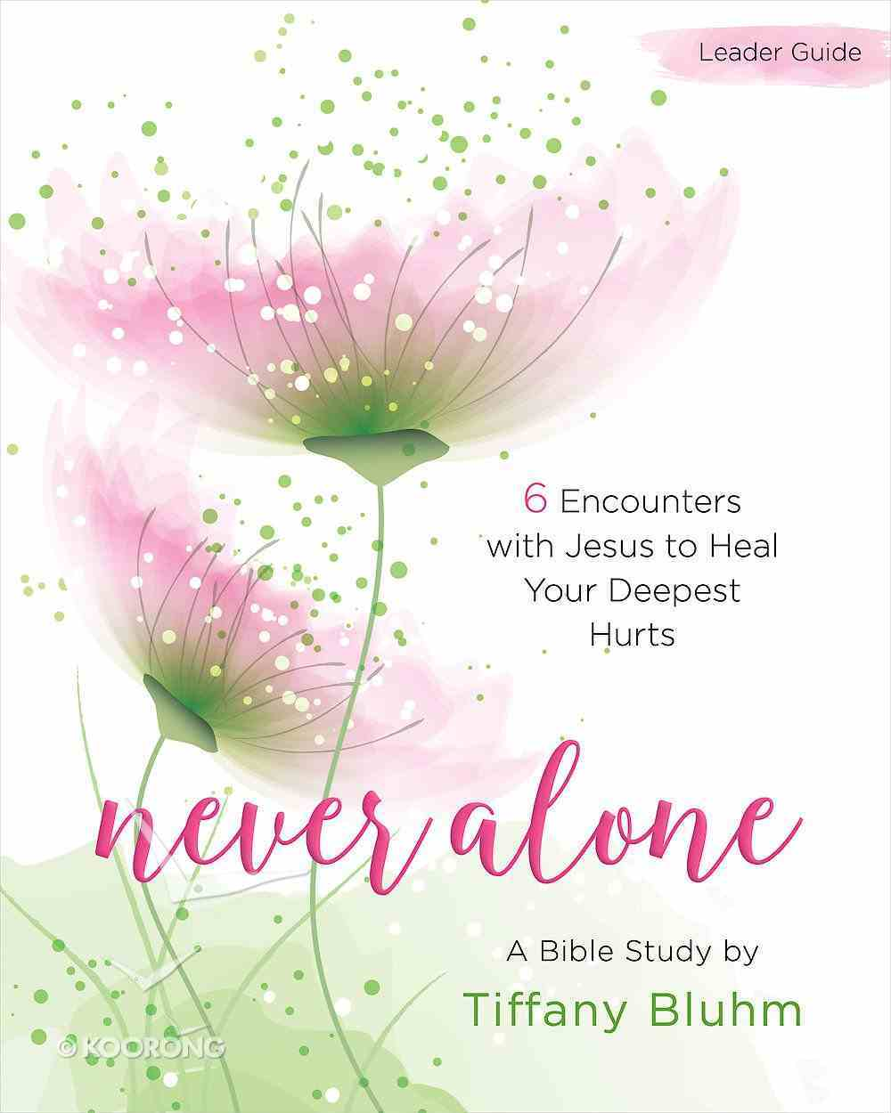 Never Alone Women's Bible Study: 6 Encounters With Jesus to Heal Your Deepest Hurts (Participant Workbook) Paperback