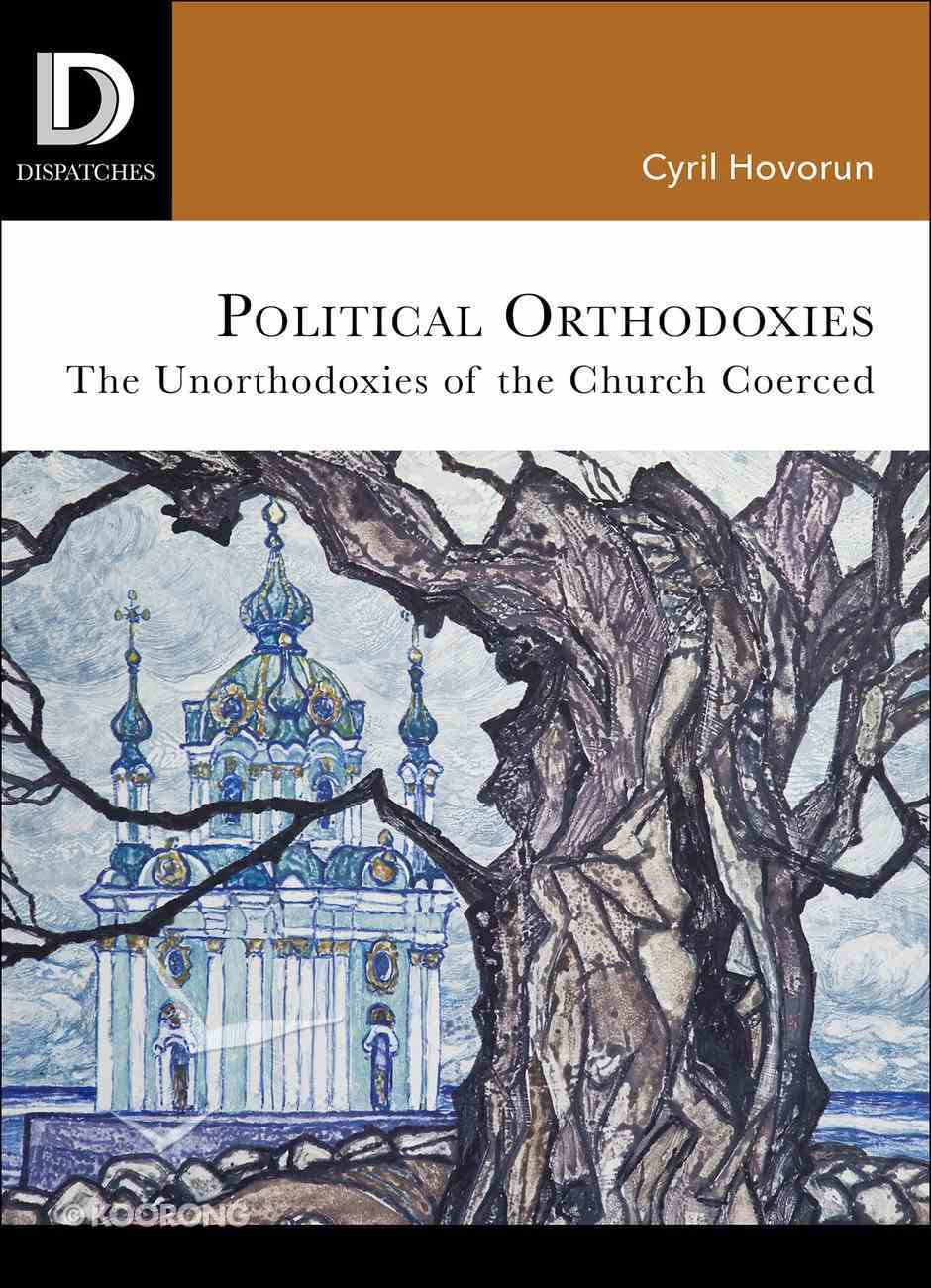 Political Orthodoxies (Dispatches Series) eBook