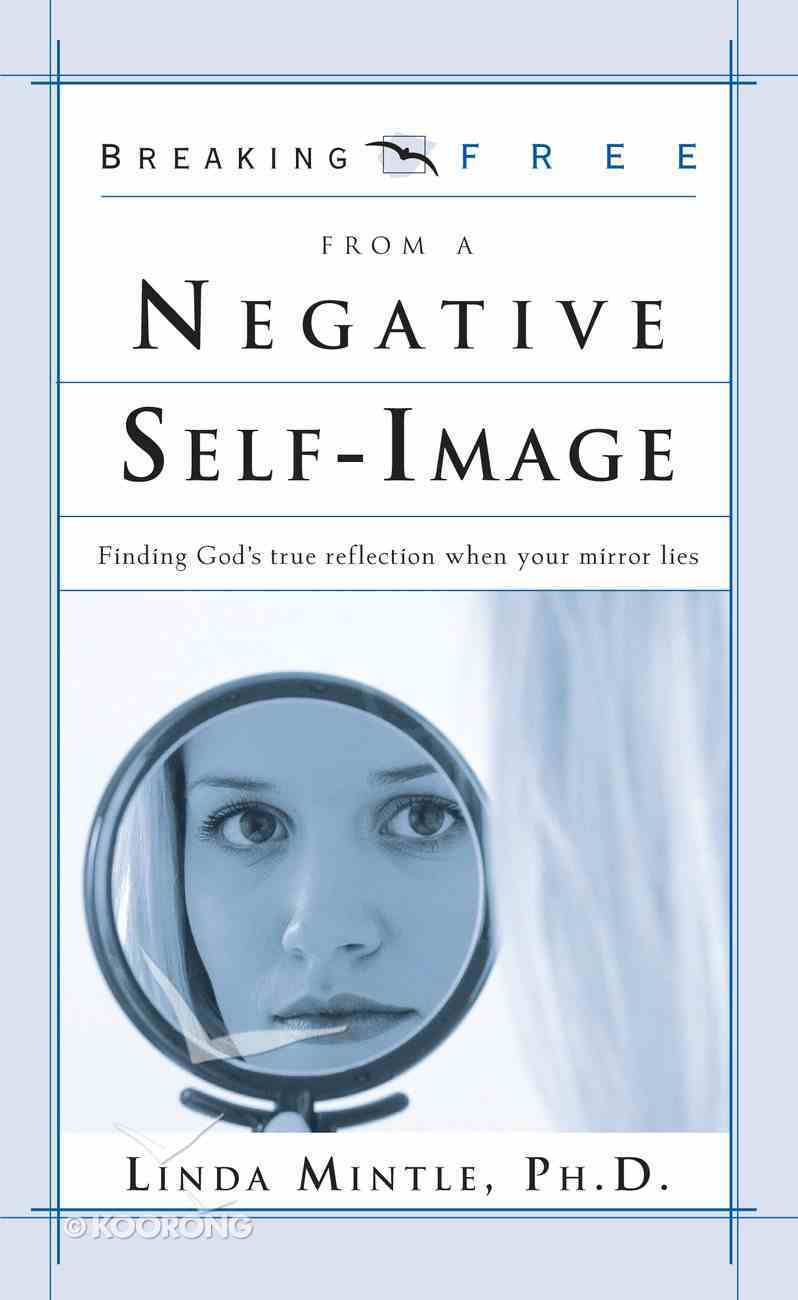 Breaking Free From a Negative Self Image eBook