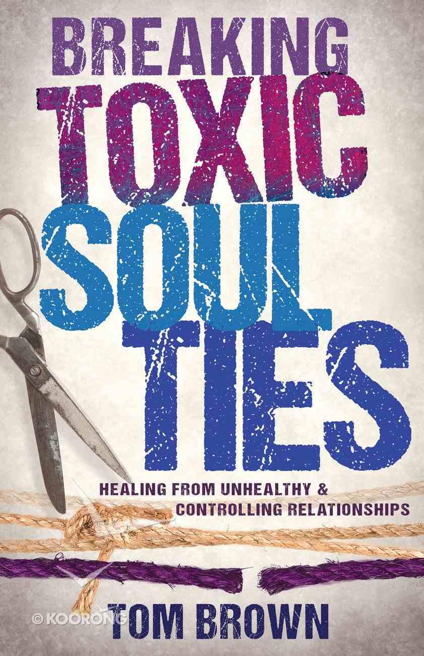 Breaking Toxic Soul Ties eBook