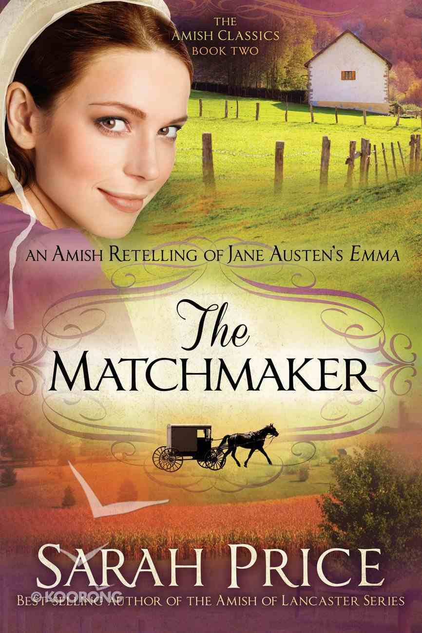 An Matchmaker, The: Amish Retelling of Jane Austen's Emma (Amish Classics Series) Paperback