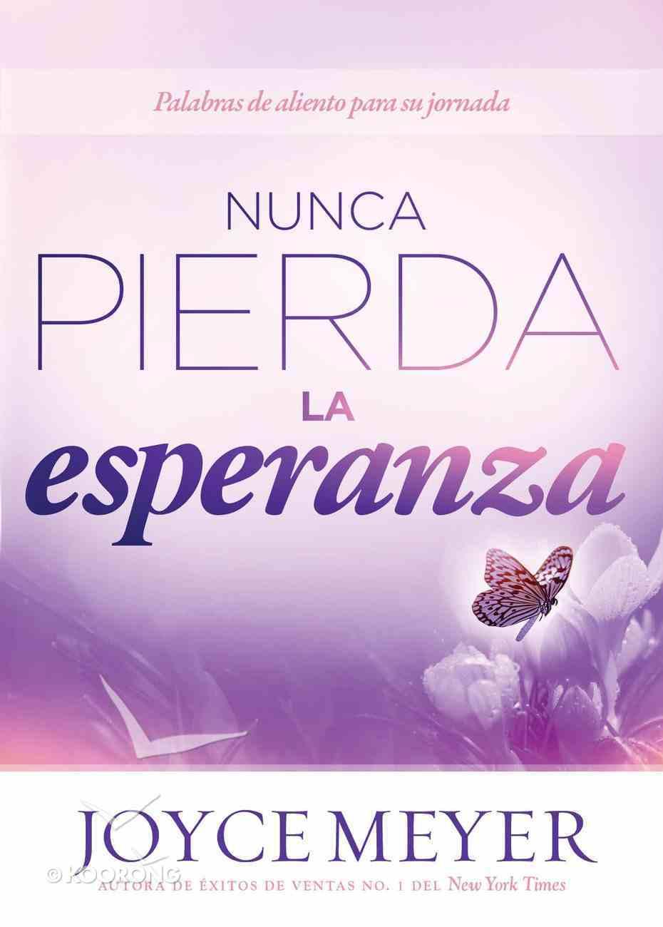 Nunca Pierda La Esperanza (Never Lose Heart) Paperback