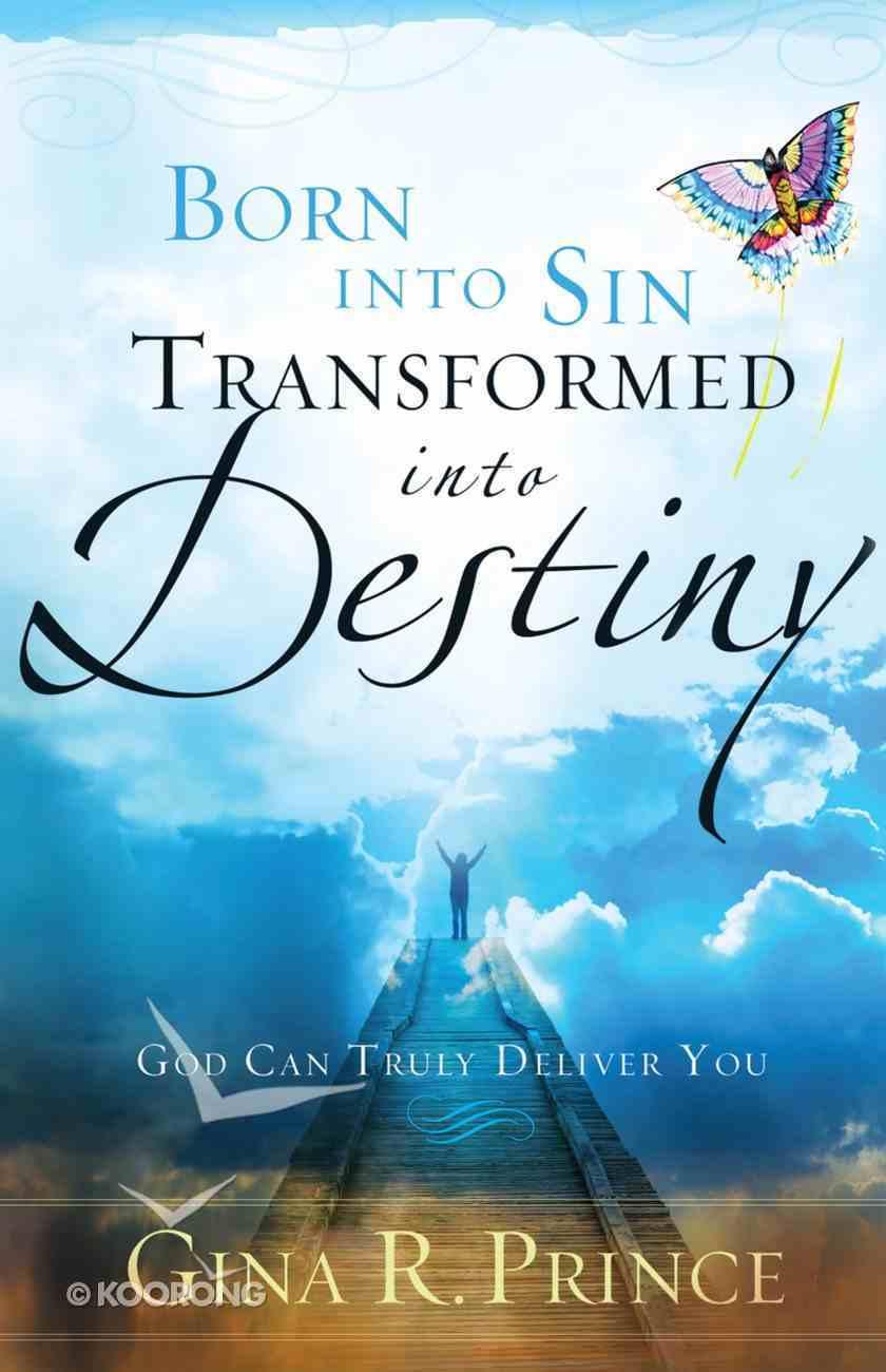 Born Into Sin, Transformed Into Destiny eBook