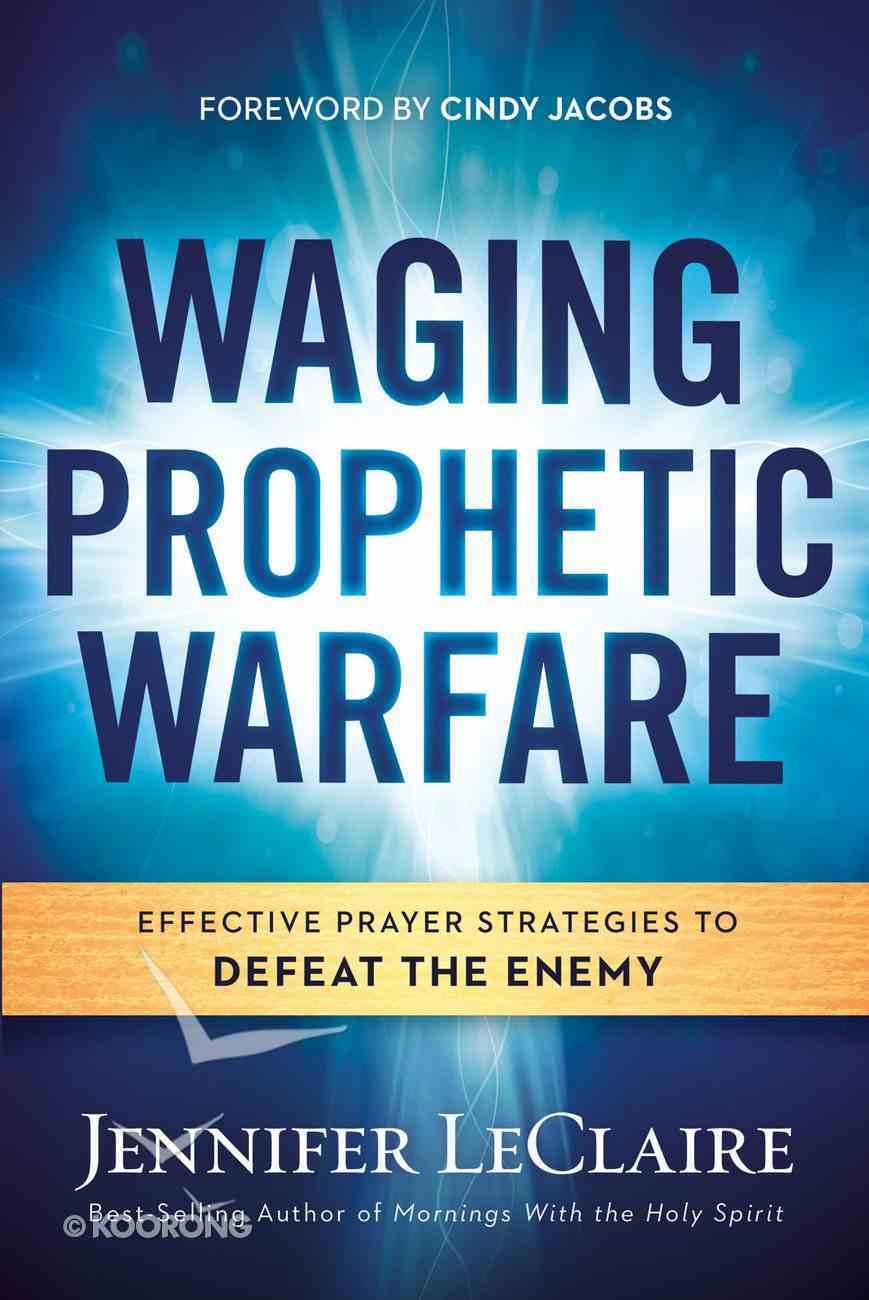 Waging Prophetic Warfare eBook