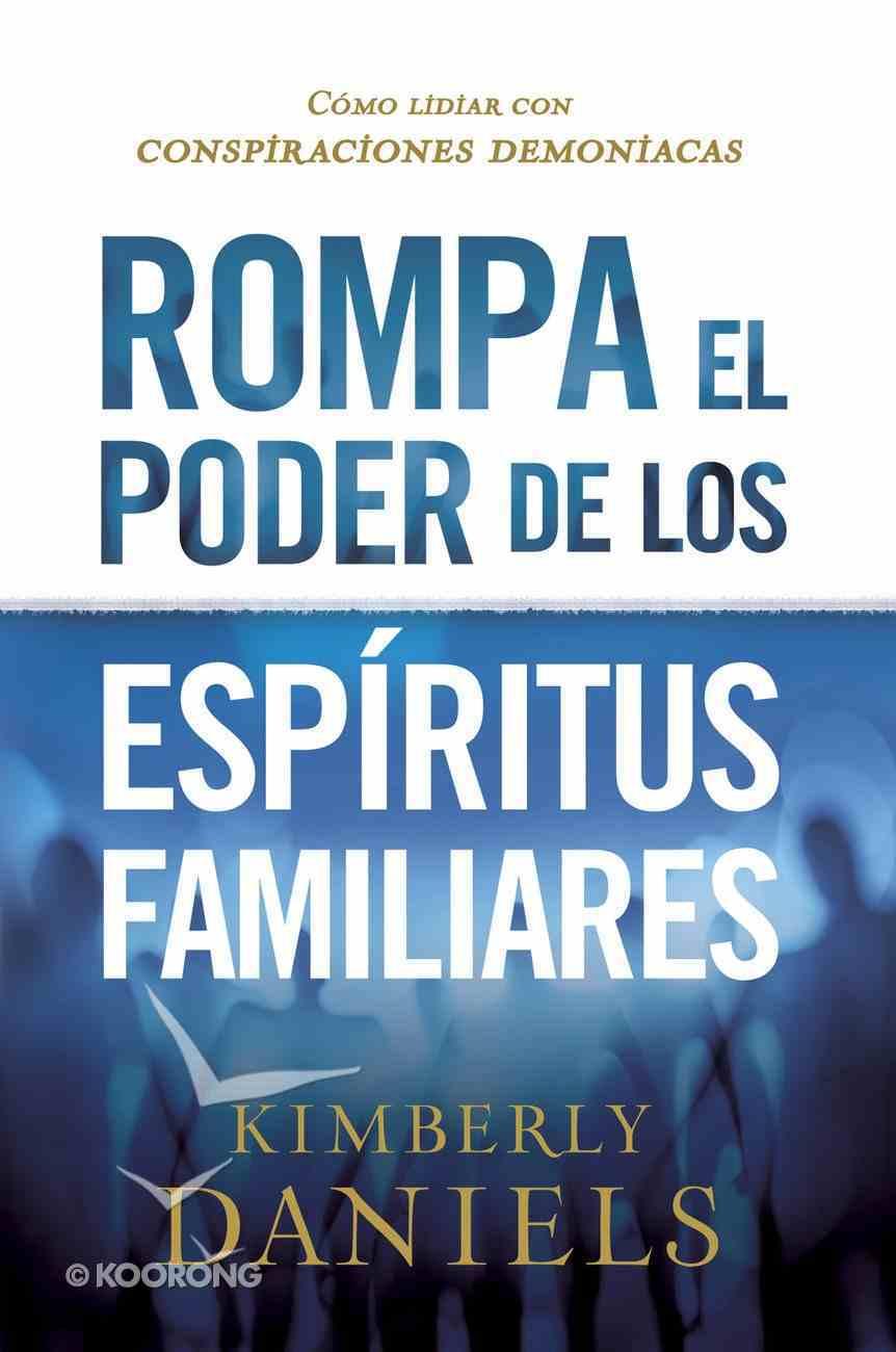 Rompa El Poder De Los Espritus Familiares/Breaking the Power of Familiar Spirits eBook
