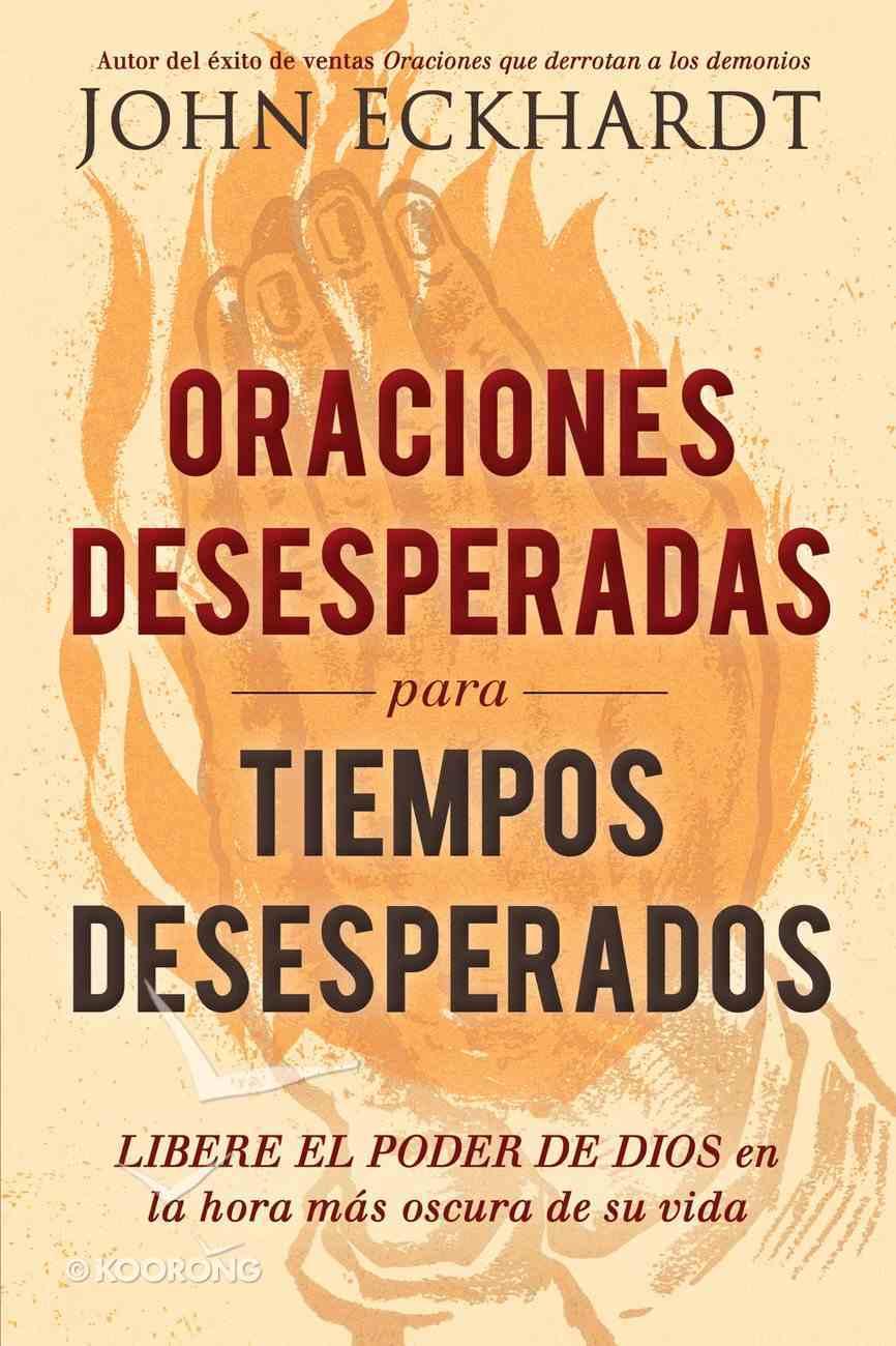 Oraciones Desesperadas Para Tiempos Desesperados / Desperate Prayers For Desperate Times eBook