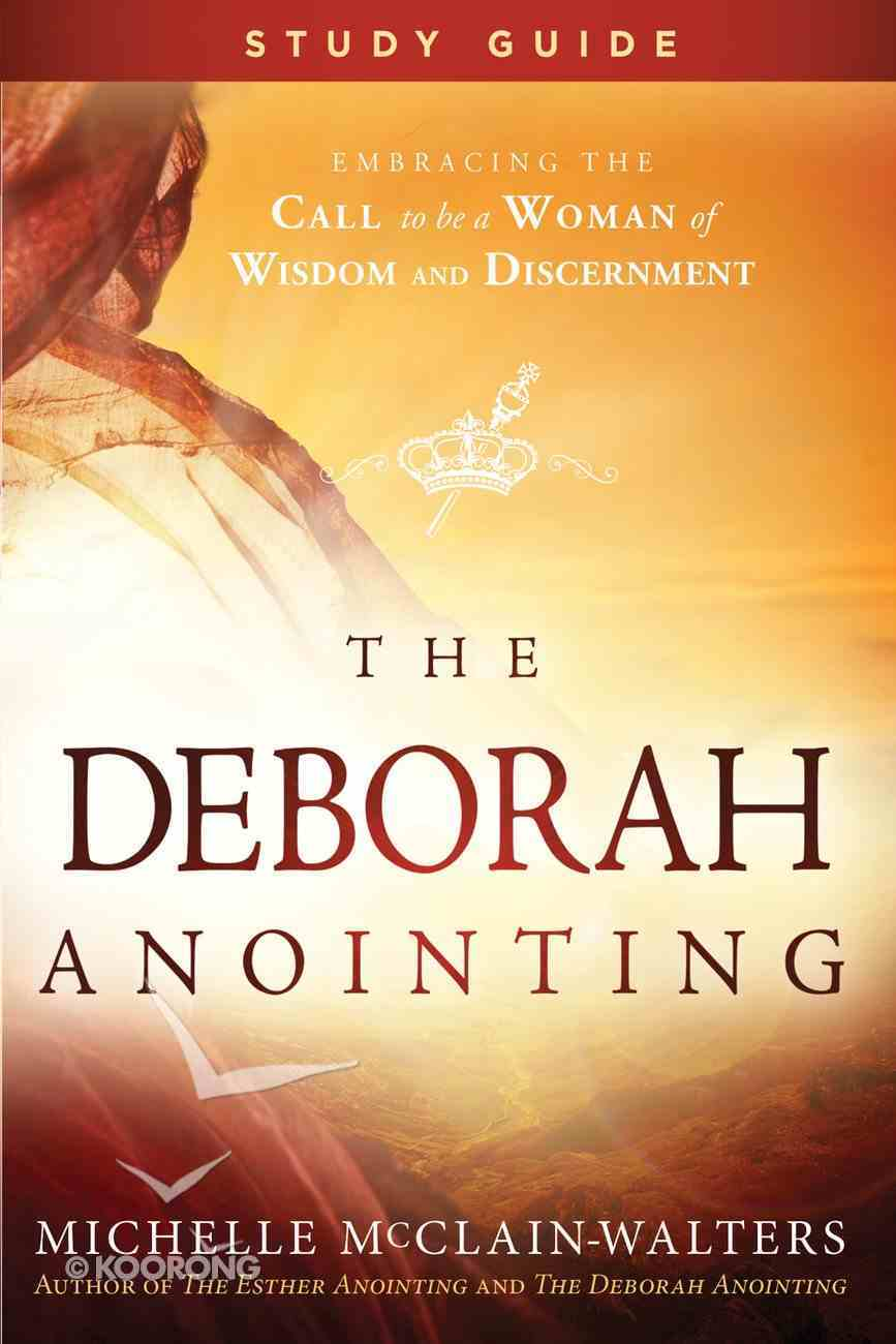 The Deborah Anointing: Embracing the Call to Be a Woman of Wisdom and Discernment (Study Guide) eBook