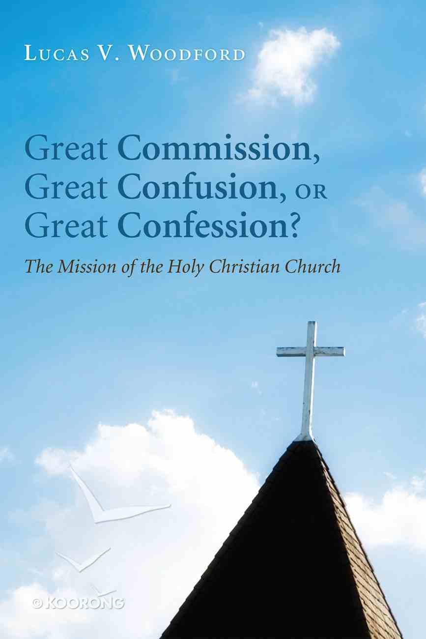 Great Commission, Great Confusion, Or Great Confession? eBook