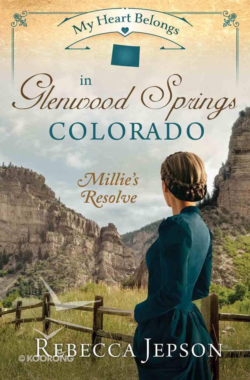 In Glenwood Springs, Colorado - Millie's Resolve (#09 in My Heart Belongs Series) eBook