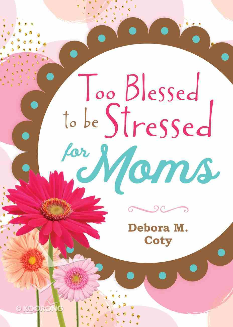 Too Blessed to Be Stressed For Moms eBook